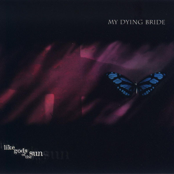 "MY DYING BRIDE ""Like Gods Of The Sun"""