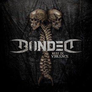 "BONDED ‎""Rest In Violence"""