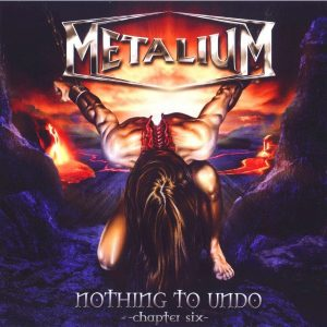"METALIUM ""Nothing To Undo - Chapter Six"""
