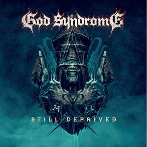 "GOD SYNDROME ""Still Deprived"""