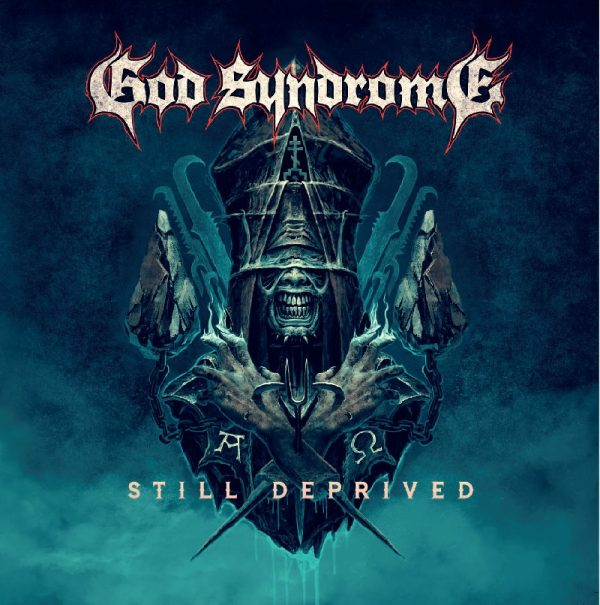 "GOD SYNDROME ""Still Deprived"""